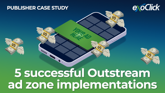 5 successful Outstream ad zone implementations ExoClick