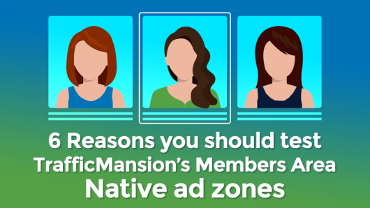 6 Reasons you should test TrafficMansion's Native ad zones