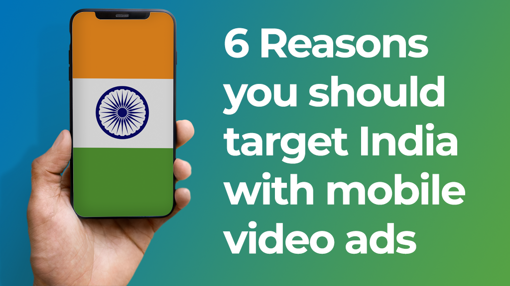 6 Reasons you should target India with mobile video ads
